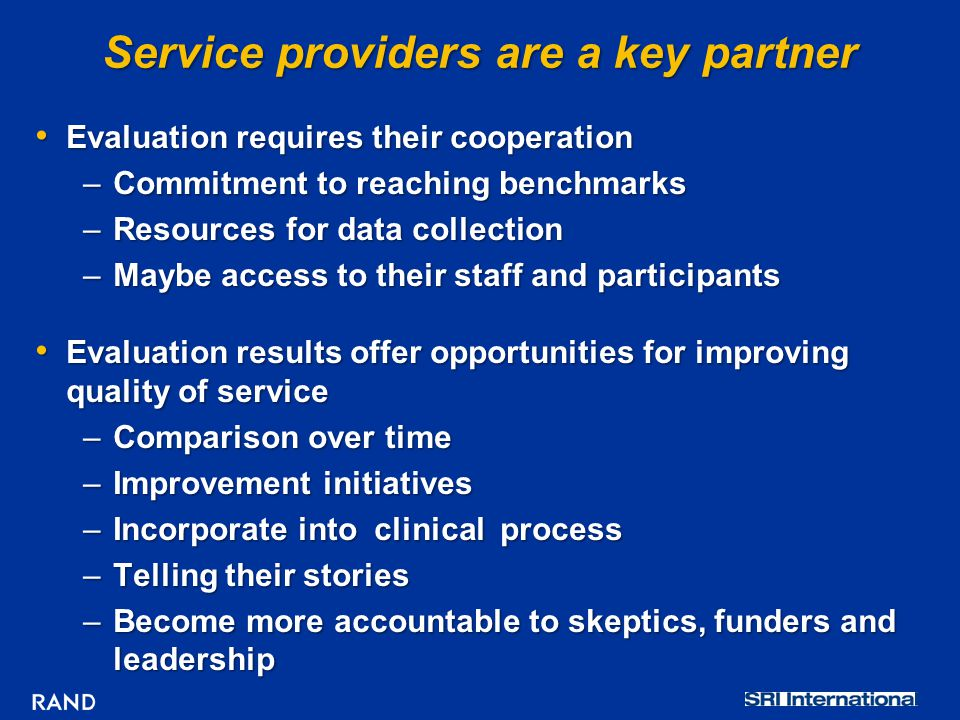 Service providers are a key partner Evaluation requires their cooperation Evaluation requires their cooperation –Commitment to reaching benchmarks –Re
