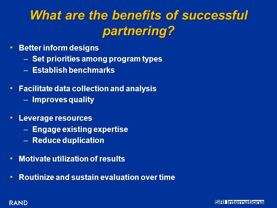What are the benefits of successful partnering? Better inform designs Better inform designs –Set priorities among program types –Establish benchmarks