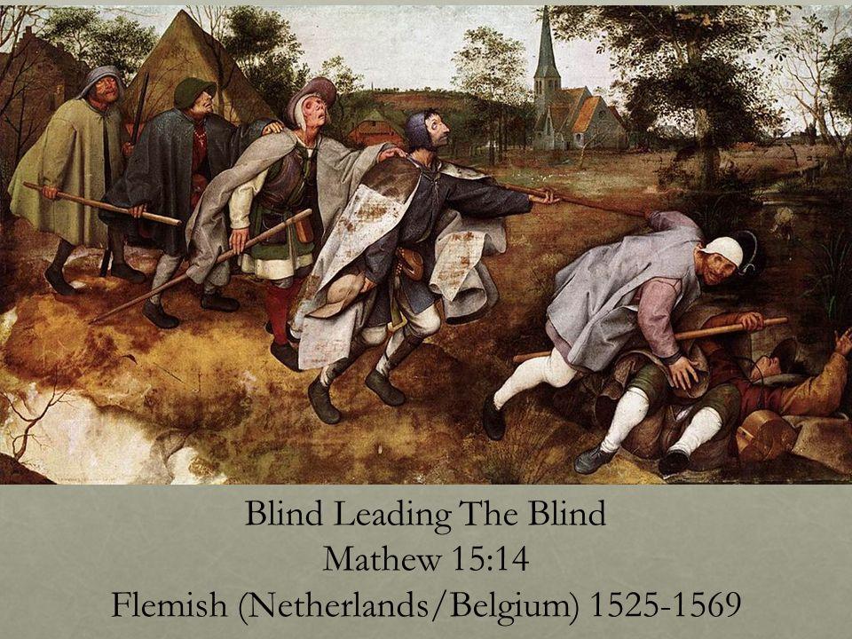 Blind Leading The Blind Mathew 15:14 Flemish (Netherlands/Belgium) 1525-1569