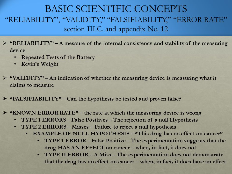 BASIC SCIENTIFIC CONCEPTS RELIABILITY , VALIDITY, FALSIFIABILITY, ERROR RATE section III.C.