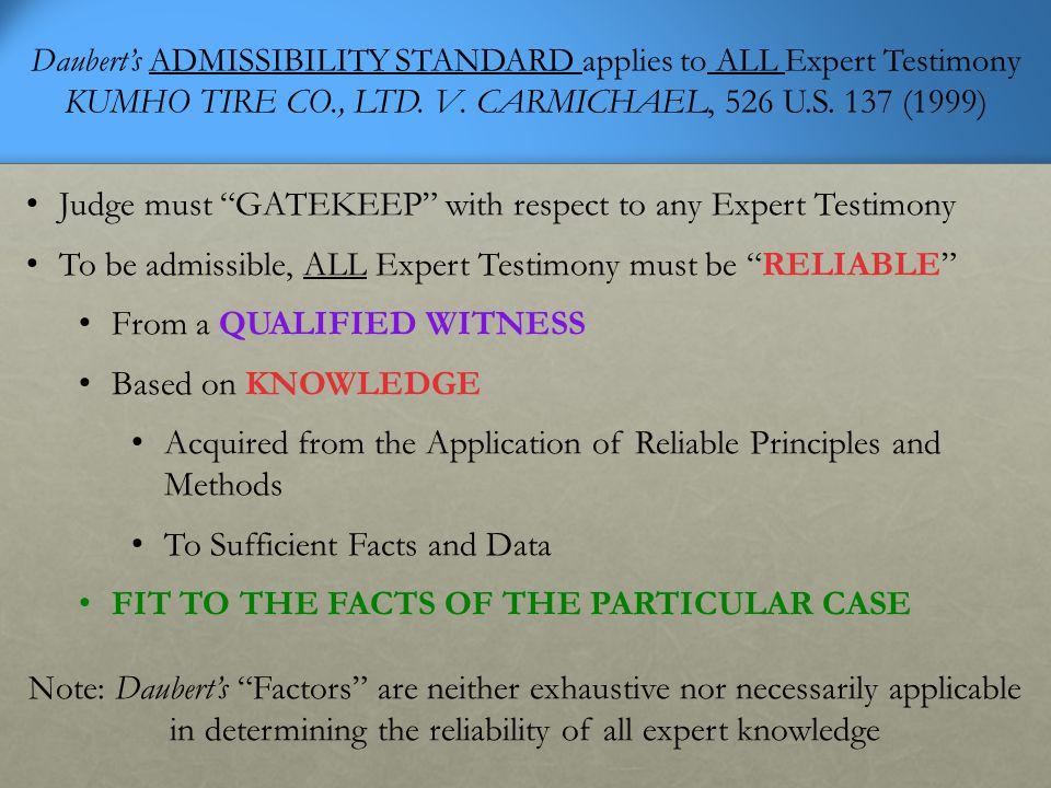 Daubert's ADMISSIBILITY STANDARD applies to ALL Expert Testimony KUMHO TIRE CO., LTD.