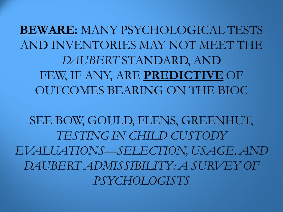 BEWARE: MANY PSYCHOLOGICAL TESTS AND INVENTORIES MAY NOT MEET THE DAUBERT STANDARD, AND FEW, IF ANY, ARE PREDICTIVE OF OUTCOMES BEARING ON THE BIOC SE