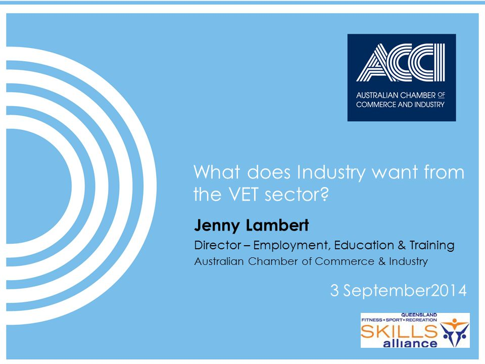 ACCI speaks on behalf of businesses at a national and international level 1  2009 CUBED Communications Click to edit title Date Month Year What does Industry want from the VET sector.