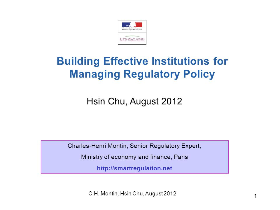 C.H. Montin, Hsin Chu, August 2012 11 Hsin Chu, August 2012 Building Effective Institutions for Managing Regulatory Policy Charles-Henri Montin, Senio
