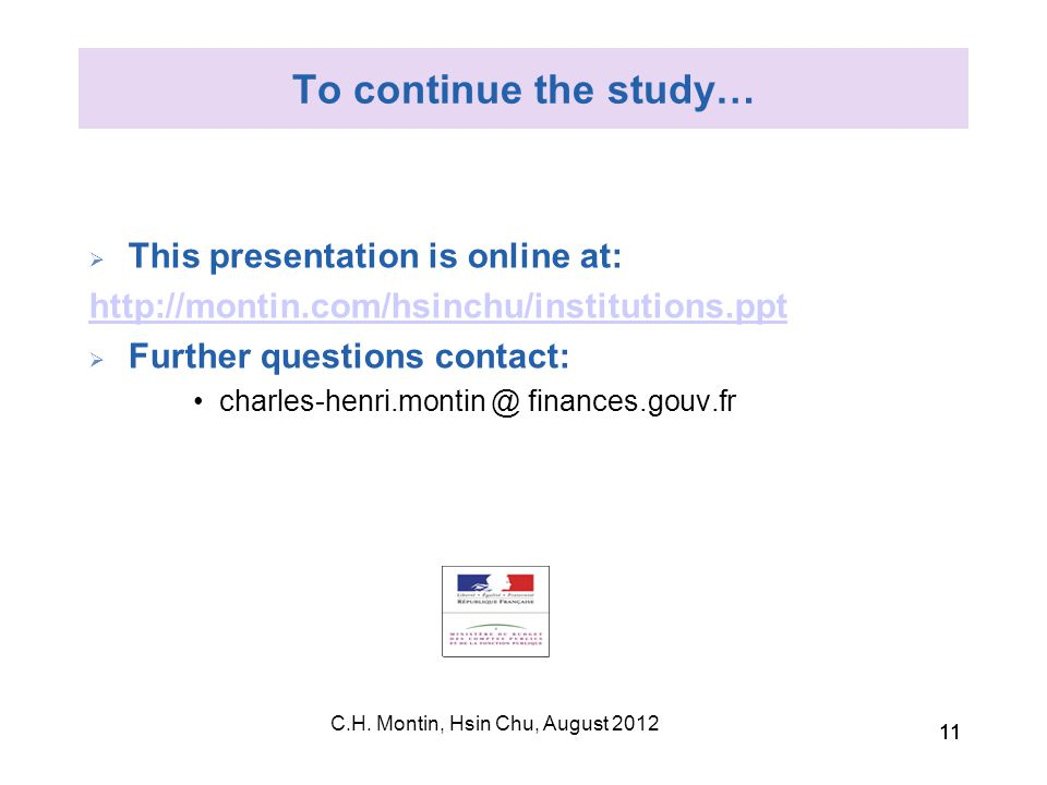 C.H. Montin, Hsin Chu, August 2012 11 To continue the study…  This presentation is online at: http://montin.com/hsinchu/institutions.ppt  Further qu