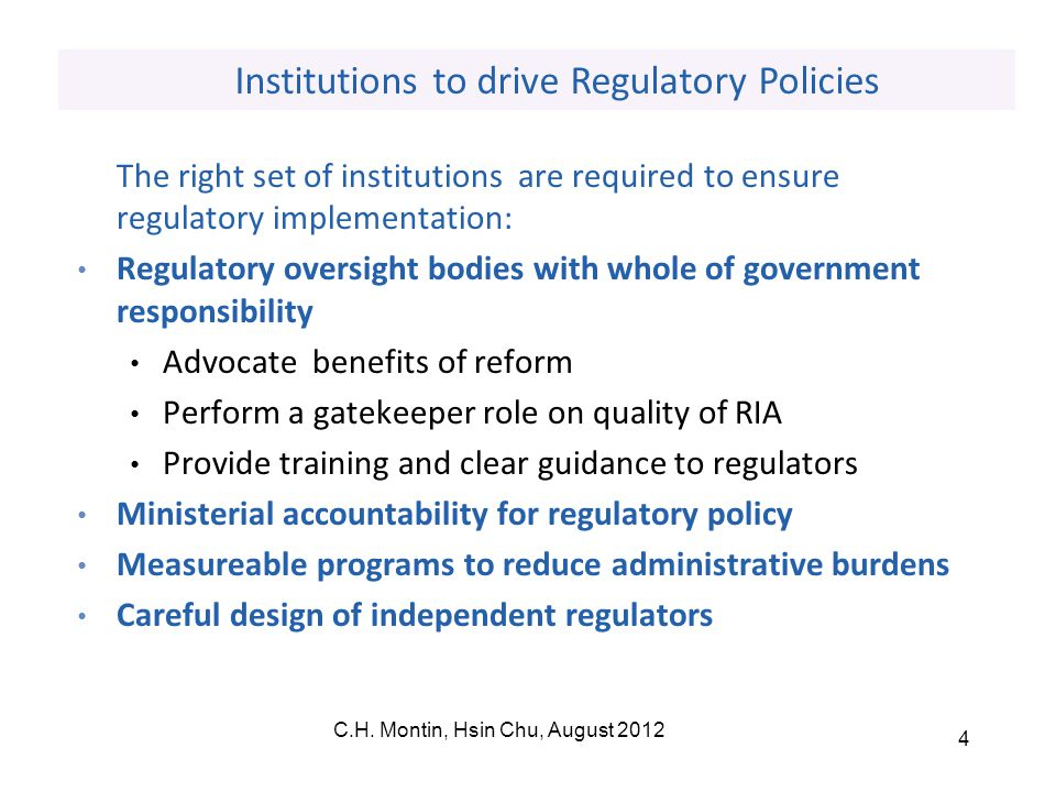 C.H. Montin, Hsin Chu, August 2012 4 The right set of institutions are required to ensure regulatory implementation: Regulatory oversight bodies with