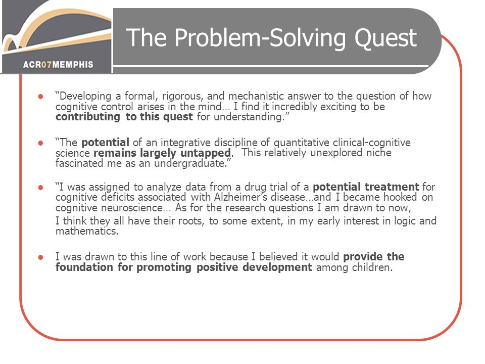 """The Problem-Solving Quest """"Developing a formal, rigorous, and mechanistic answer to the question of how cognitive control arises in the mind… I find i"""