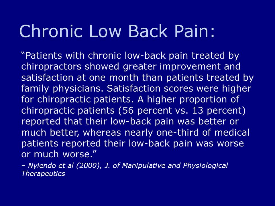 "Chronic Low Back Pain: ""Patients with chronic low-back pain treated by chiropractors showed greater improvement and satisfaction at one month than pat"