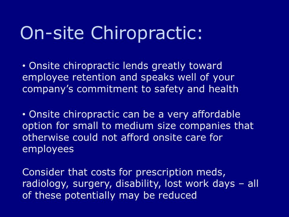 On-site Chiropractic: Onsite chiropractic lends greatly toward employee retention and speaks well of your company's commitment to safety and health On