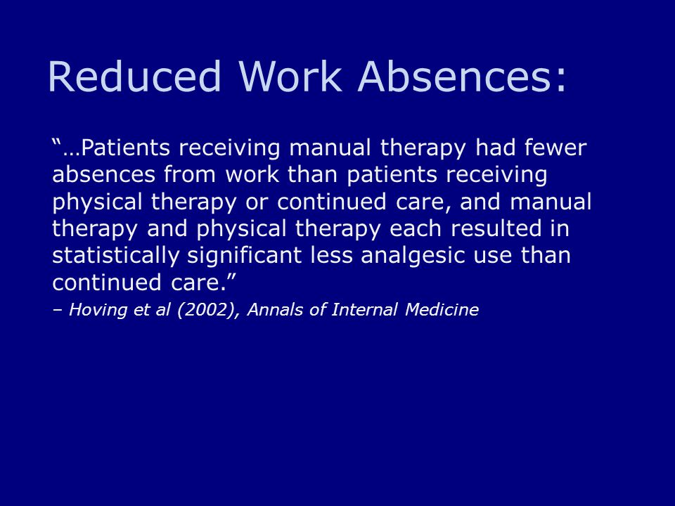 "Reduced Work Absences: ""…Patients receiving manual therapy had fewer absences from work than patients receiving physical therapy or continued care, an"