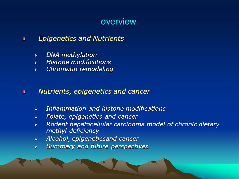 Epigenetics and Nutrients  DNA methylation  Histone modifications  Chromatin remodeling Nutrients, epigenetics and cancer  Inflammation and histon