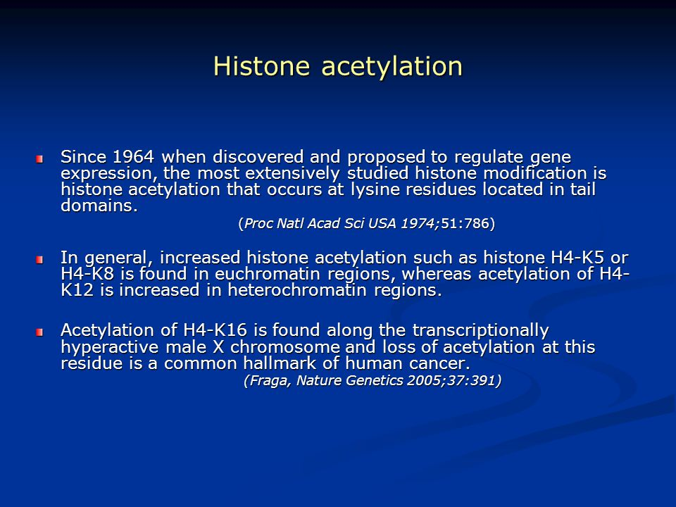 Histone acetylation Since 1964 when discovered and proposed to regulate gene expression, the most extensively studied histone modification is histone