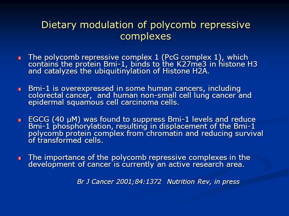 Dietary modulation of polycomb repressive complexes The polycomb repressive complex 1 (PcG complex 1), which contains the protein Bmi-1, binds to the