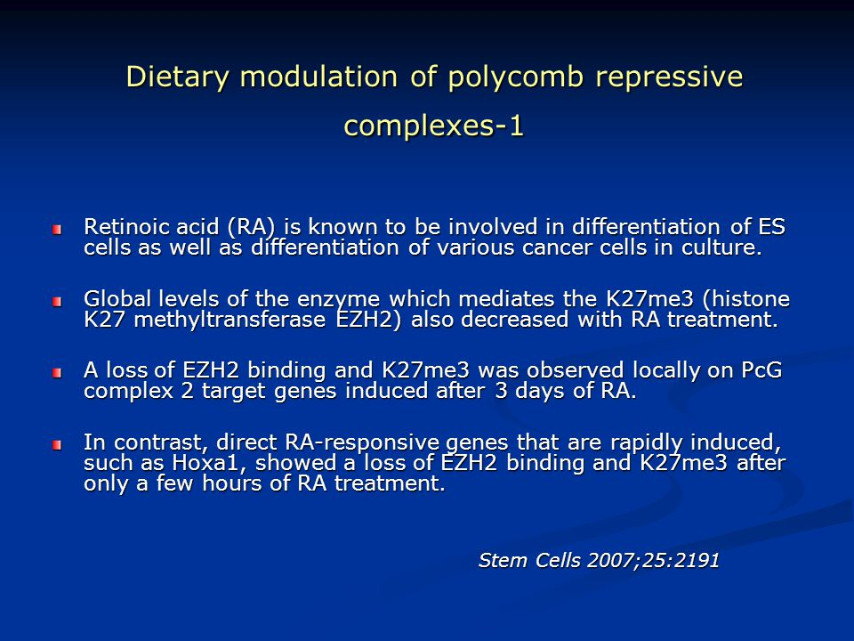 Dietary modulation of polycomb repressive complexes-1 Retinoic acid (RA) is known to be involved in differentiation of ES cells as well as differentia