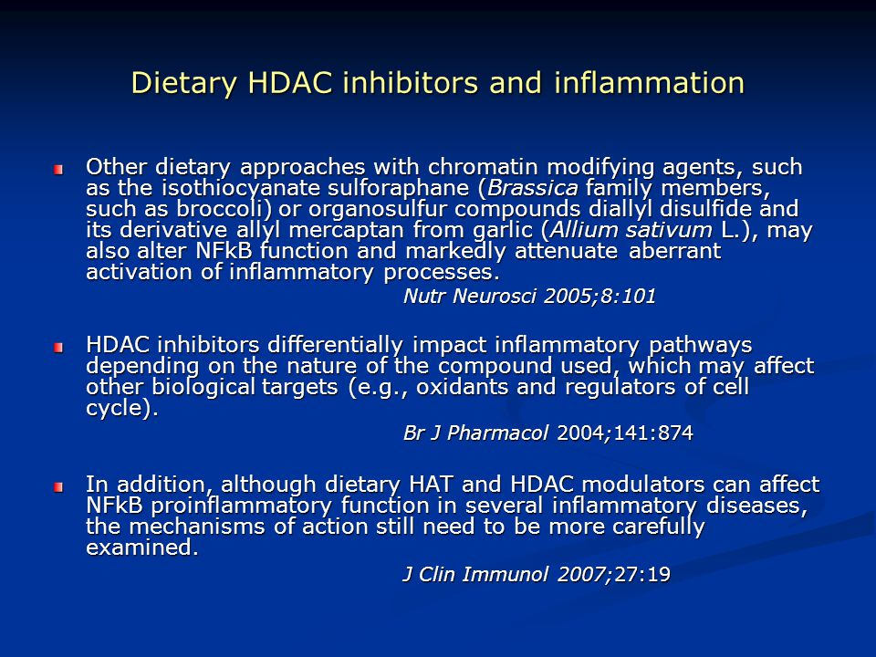 Dietary HDAC inhibitors and inflammation Other dietary approaches with chromatin modifying agents, such as the isothiocyanate sulforaphane (Brassica f