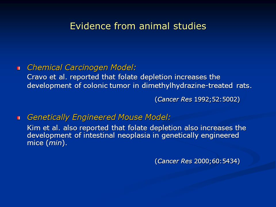 Evidence from animal studies Chemical Carcinogen Model: Cravo et al. reported that folate depletion increases the development of colonic tumor in dime