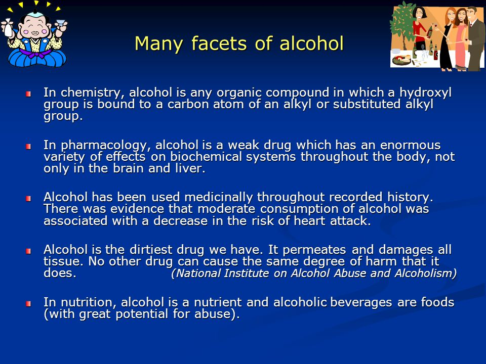 Many facets of alcohol In chemistry, alcohol is any organic compound in which a hydroxyl group is bound to a carbon atom of an alkyl or substituted al