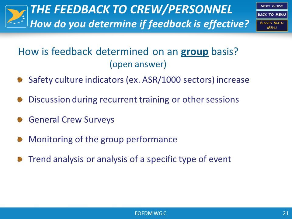 EOFDM WG C THE FEEDBACK TO CREW/PERSONNEL How do you determine if feedback is effective? Safety culture indicators (ex. ASR/1000 sectors) increase Dis