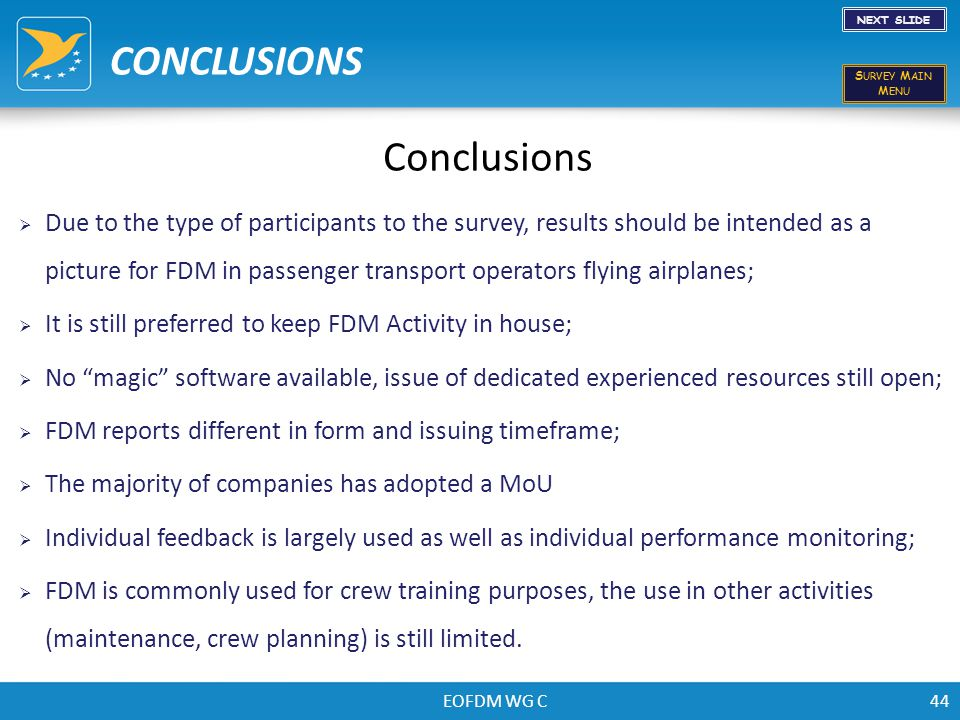 EOFDM WG C44 Conclusions CONCLUSIONS NEXT SLIDE S URVEY M AIN M ENU  Due to the type of participants to the survey, results should be intended as a p