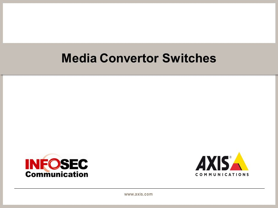 www.axis.com Media Convertor Switches