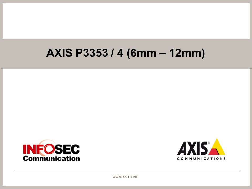 www.axis.com AXIS P3353 / 4 (6mm – 12mm)