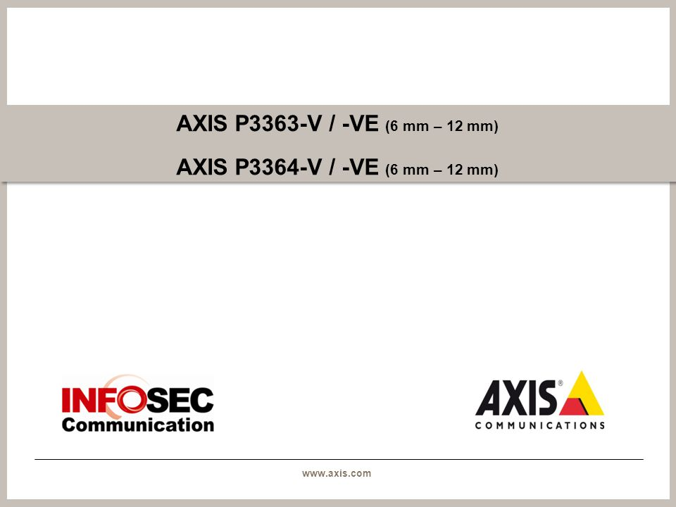 www.axis.com AXIS P3363-V / -VE (6 mm – 12 mm) AXIS P3364-V / -VE (6 mm – 12 mm)