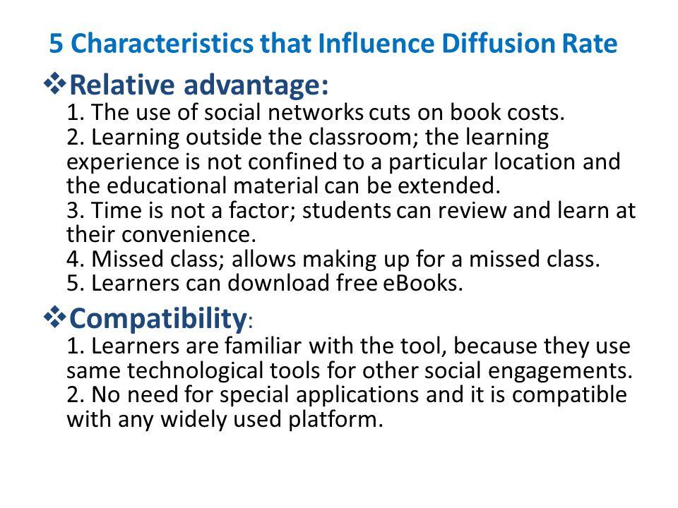 5 Characteristics that Influence Diffusion Rate  Relative advantage: 1.
