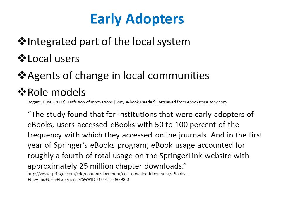 Early Adopters  Integrated part of the local system  Local users  Agents of change in local communities  Role models Rogers, E. M. (2003). Diffusi