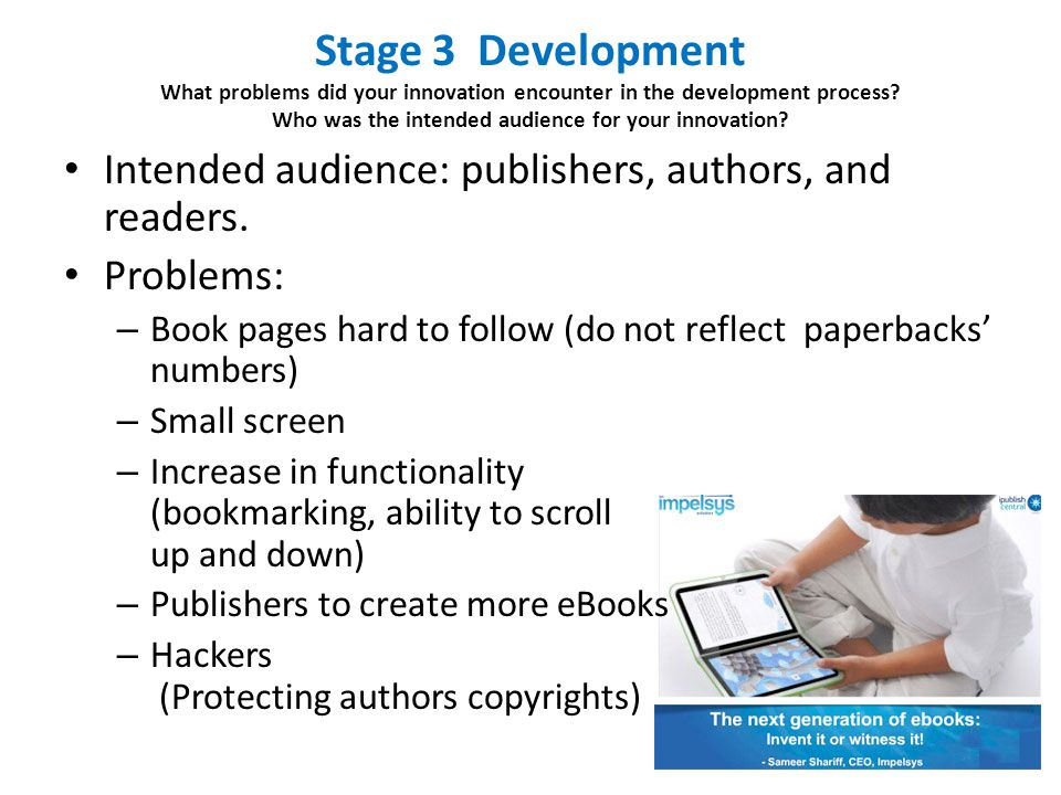 Stage 3 Development What problems did your innovation encounter in the development process? Who was the intended audience for your innovation? Intende