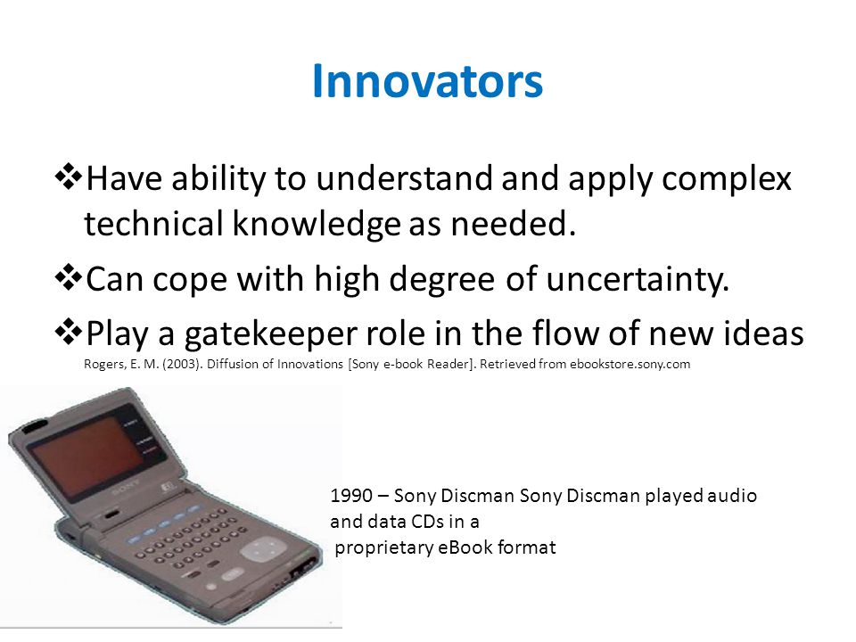 Innovators  Have ability to understand and apply complex technical knowledge as needed.  Can cope with high degree of uncertainty.  Play a gatekeep