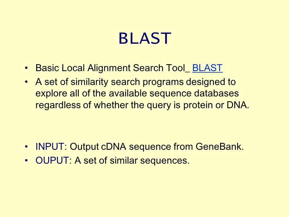 BLAST Basic Local Alignment Search Tool_ BLASTBLAST A set of similarity search programs designed to explore all of the available sequence databases regardless of whether the query is protein or DNA.