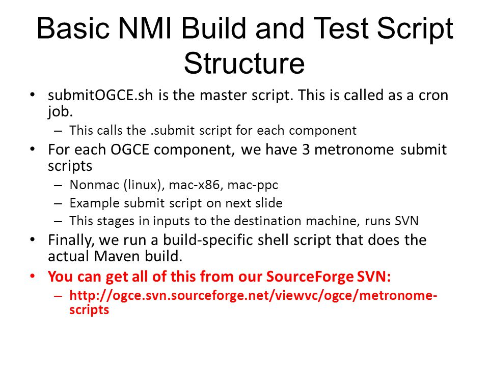 Basic NMI Build and Test Script Structure submitOGCE.sh is the master script.