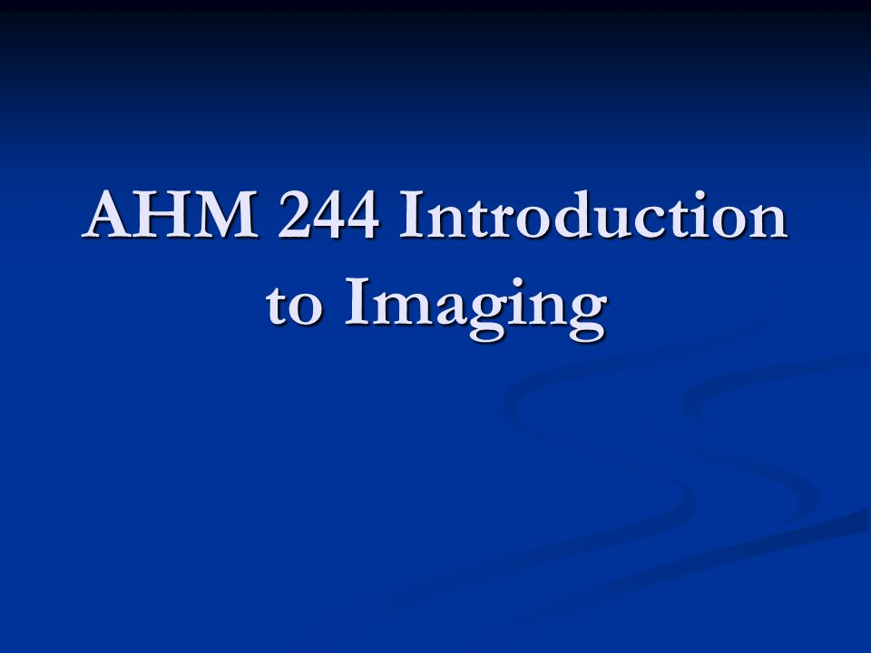 AHM 244 Introduction to Imaging
