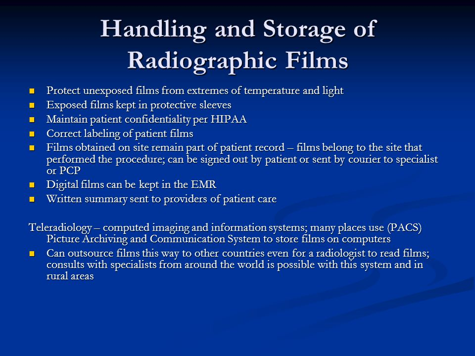Handling and Storage of Radiographic Films Protect unexposed films from extremes of temperature and light Protect unexposed films from extremes of tem