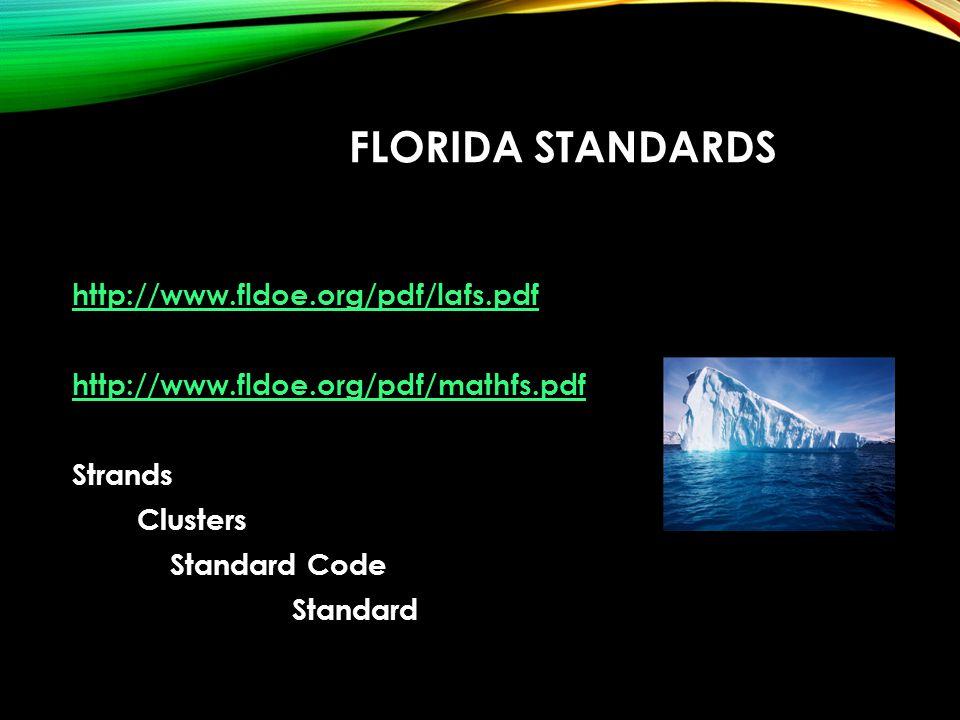FLORIDA STANDARDS http://www.fldoe.org/pdf/lafs.pdf http://www.fldoe.org/pdf/mathfs.pdf Strands Clusters Standard Code Standard