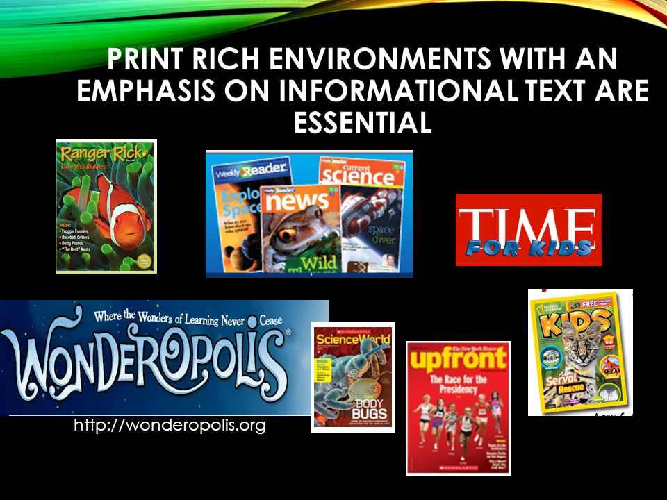 PRINT RICH ENVIRONMENTS WITH AN EMPHASIS ON INFORMATIONAL TEXT ARE ESSENTIAL http://wonderopolis.org