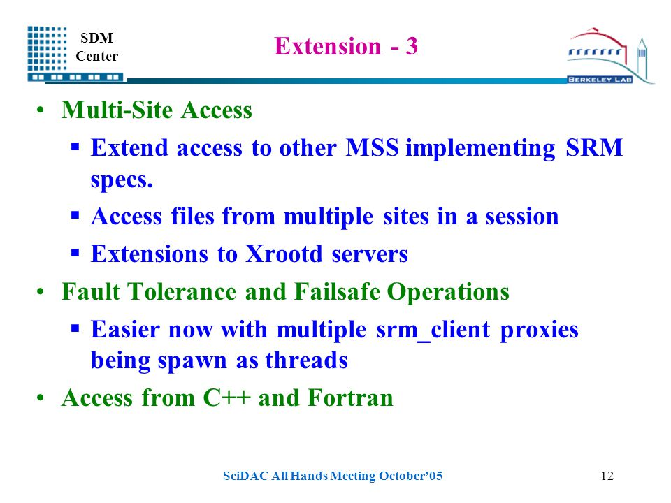 SDM Center SciDAC All Hands Meeting October'0512 Extension - 3 Multi-Site Access  Extend access to other MSS implementing SRM specs.