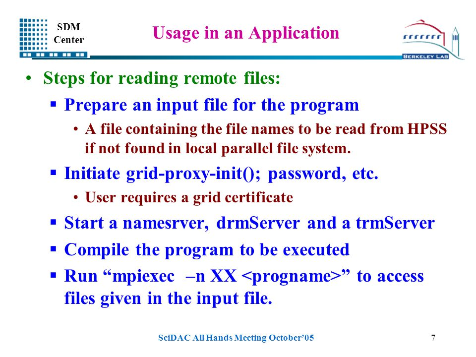 SDM Center SciDAC All Hands Meeting October'057 Usage in an Application Steps for reading remote files:  Prepare an input file for the program A file