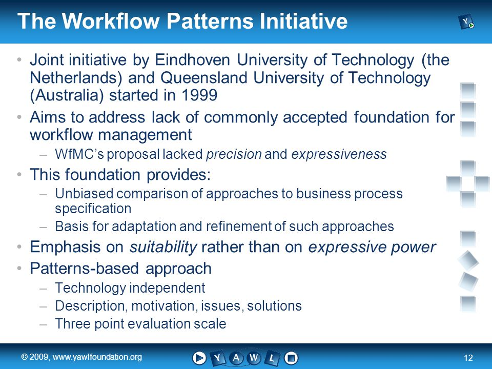 a university for the world real R 12 © 2009, www.yawlfoundation.org The Workflow Patterns Initiative Joint initiative by Eindhoven University of Techn
