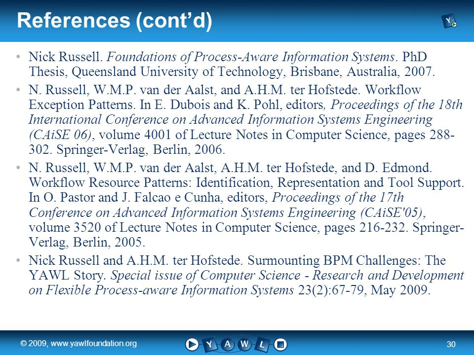 a university for the world real R 30 © 2009, www.yawlfoundation.org References (cont'd) Nick Russell. Foundations of Process-Aware Information Systems