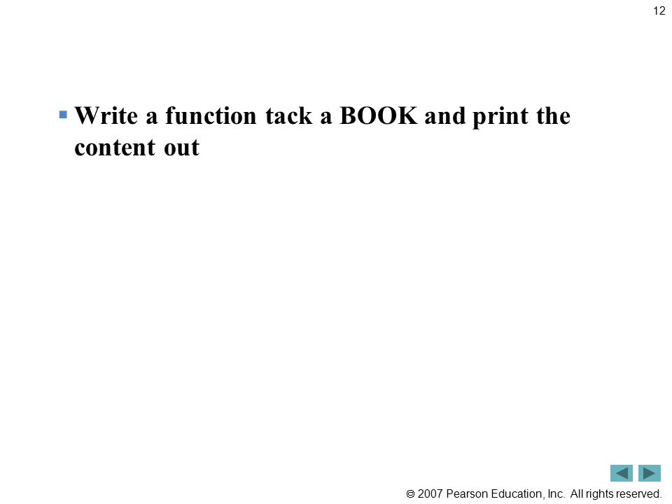  2007 Pearson Education, Inc. All rights reserved.  Write a function tack a BOOK and print the content out 12