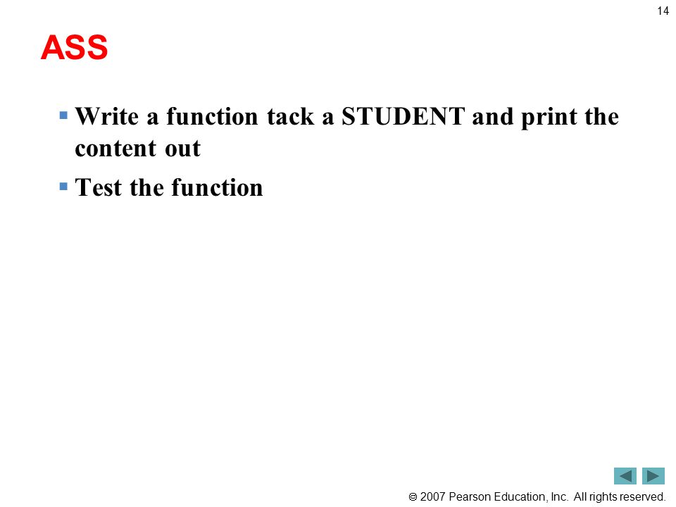 2007 Pearson Education, Inc. All rights reserved. ASS  Write a function tack a STUDENT and print the content out  Test the function 14