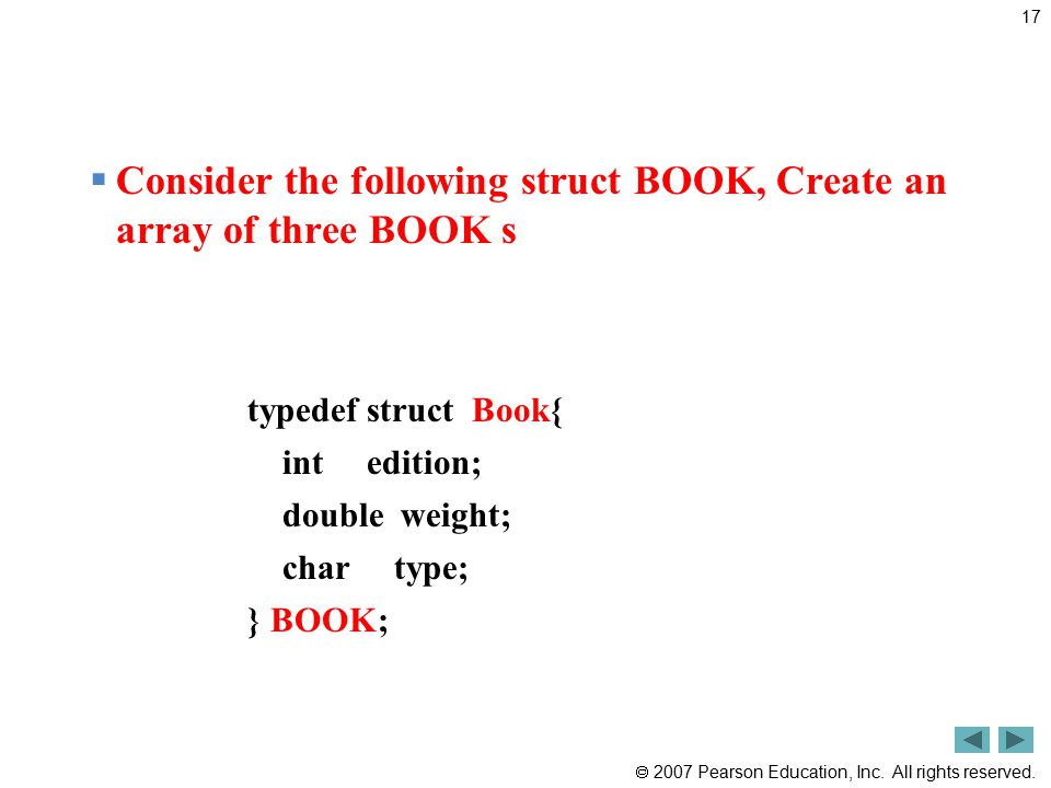  2007 Pearson Education, Inc. All rights reserved.  Consider the following struct BOOK, Create an array of three BOOK s typedef struct Book{ int edi