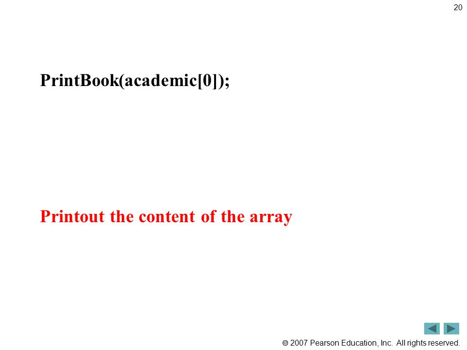  2007 Pearson Education, Inc. All rights reserved. PrintBook(academic[0]); Printout the content of the array 20