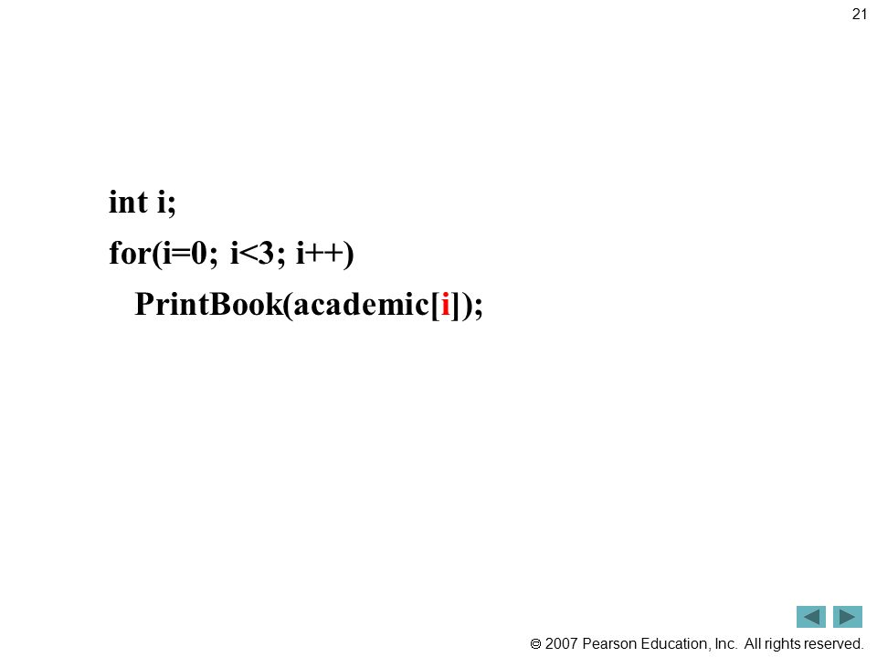  2007 Pearson Education, Inc. All rights reserved. int i; for(i=0; i<3; i++) PrintBook(academic[i]); 21