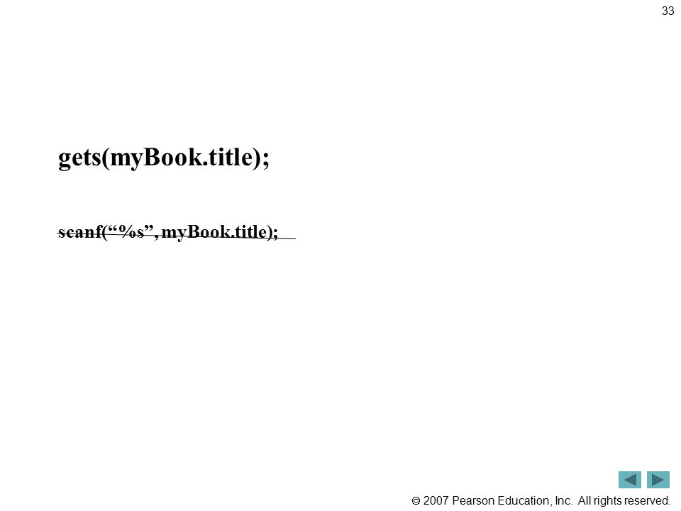 """ 2007 Pearson Education, Inc. All rights reserved. gets(myBook.title); scanf(""""%s"""", myBook.title); 33"""