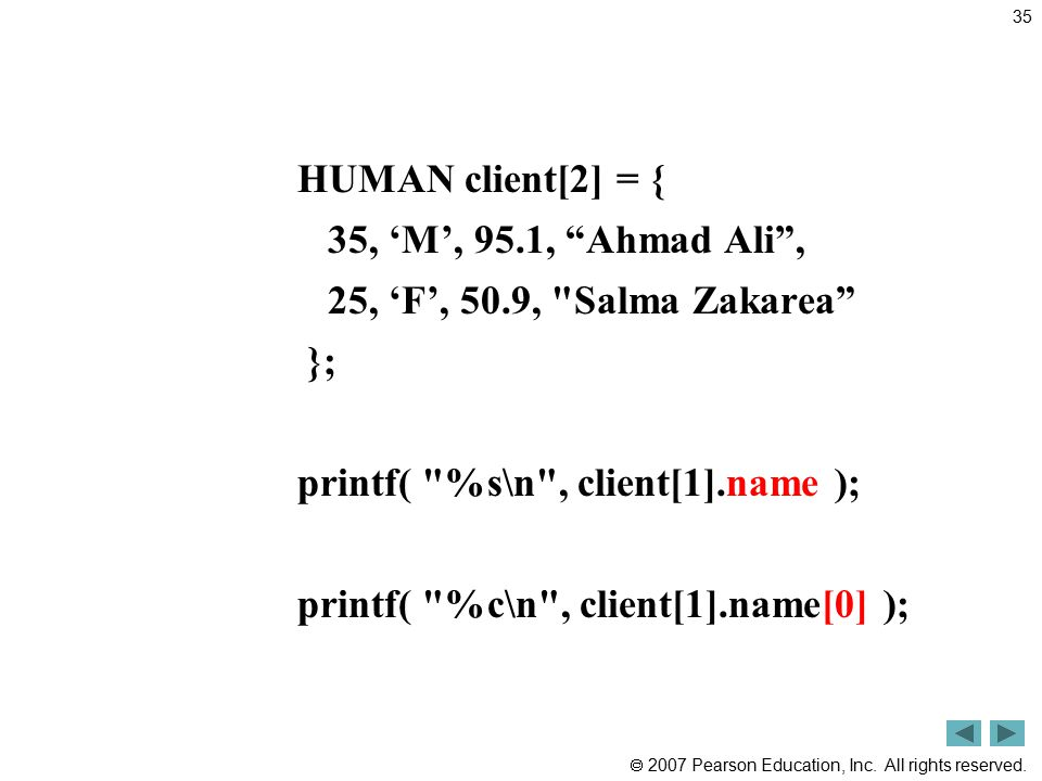 """ 2007 Pearson Education, Inc. All rights reserved. HUMAN client[2] = { 35, 'M', 95.1, """"Ahmad Ali"""", 25, 'F', 50.9,"""