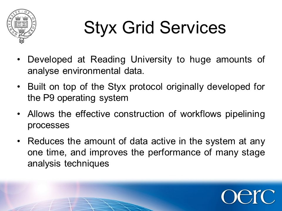 Styx Grid Services Developed at Reading University to huge amounts of analyse environmental data.