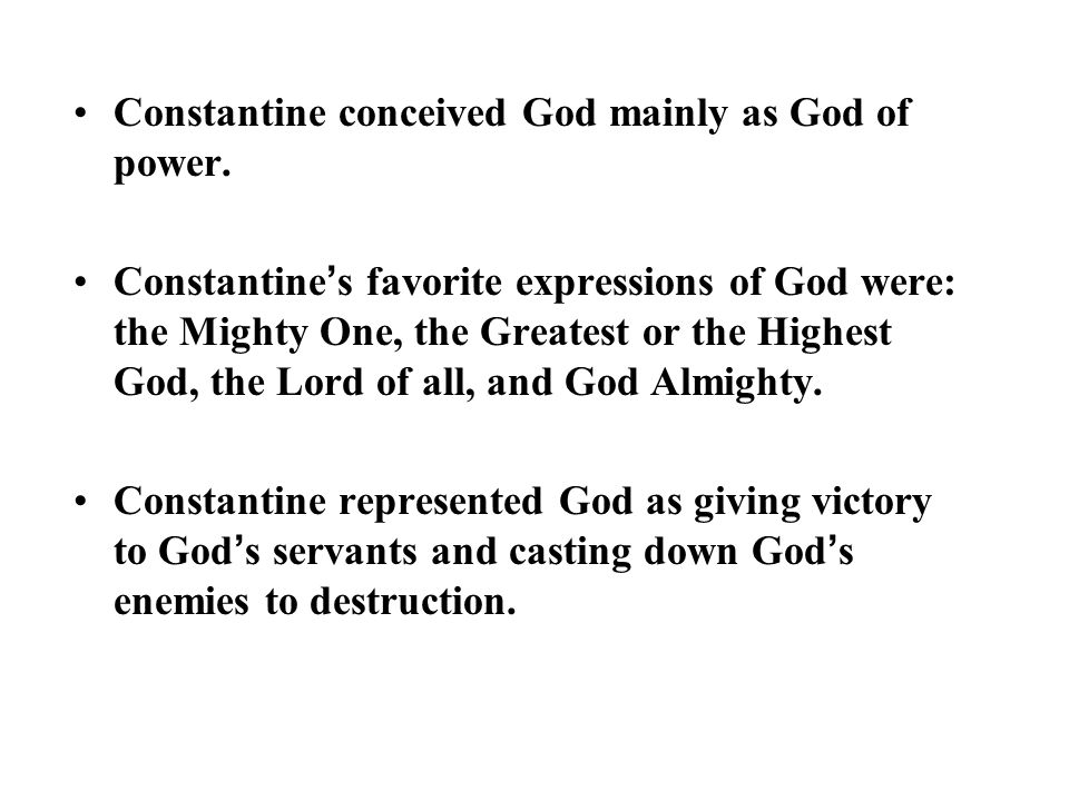 Constantine conceived God mainly as God of power.