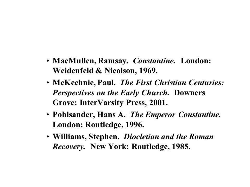 MacMullen, Ramsay. Constantine. London: Weidenfeld & Nicolson, 1969.